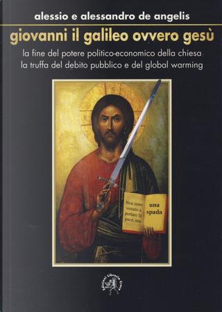 Giovanni il Galileo ovvero Gesù by Alessandro De Angelis, Alessio De Angelis
