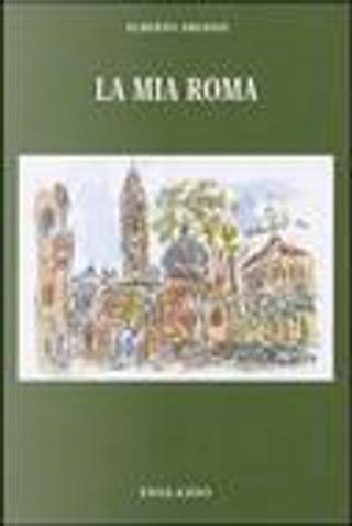 La mia Roma by Alberto Arcioni