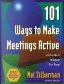 101 Ways to Make Meetings Active by Kathy Clark, Mel Silberman