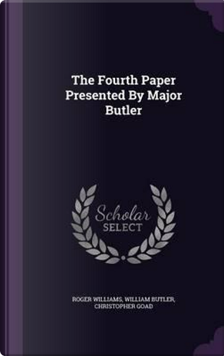 The Fourth Paper Presented by Major Butler by Roger Williams