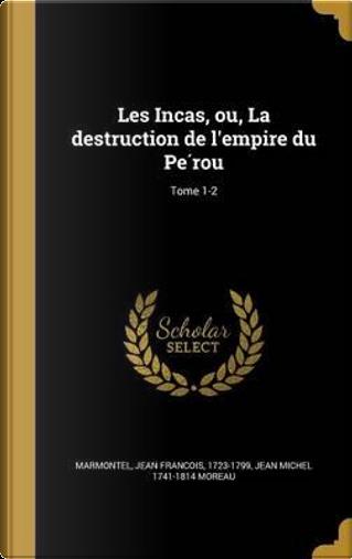 FRE-LES INCAS OU LA DESTRUCTIO by Jean Michel 1741-1814 Moreau