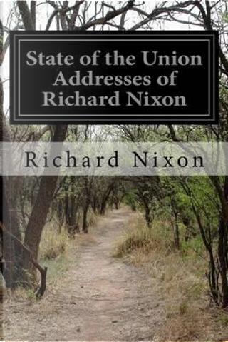 State of the Union Addresses of Richard Nixon by Richard Nixon