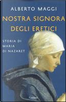 Nostra Signora degli eretici. Storia di Maria di Nazaret by Alberto Maggi