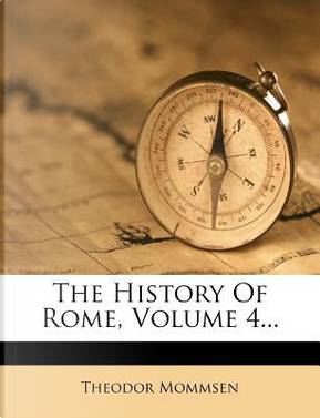 The History of Rome, Volume 4. by Theodore Mommsen