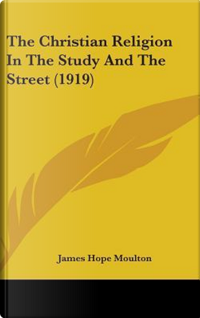 The Christian Religion in the Study and the Street (1919) by James Hope Moulton