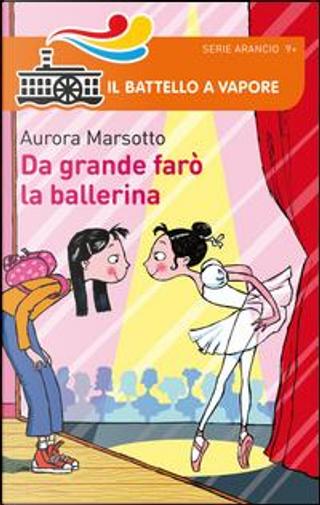 Da grande farò la ballerina by Aurora Marsotto