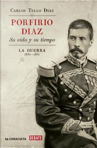 Porfirio Díaz: su vida y su tiempo by Carlos Tello Díaz
