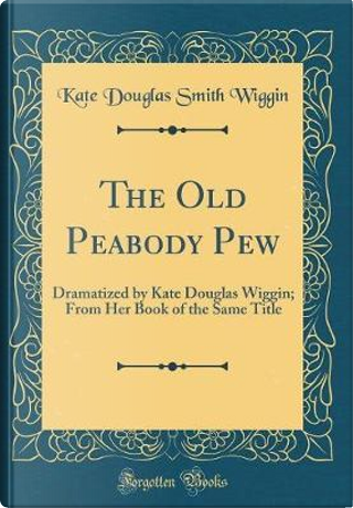 The Old Peabody Pew by Kate Douglas Smith Wiggin