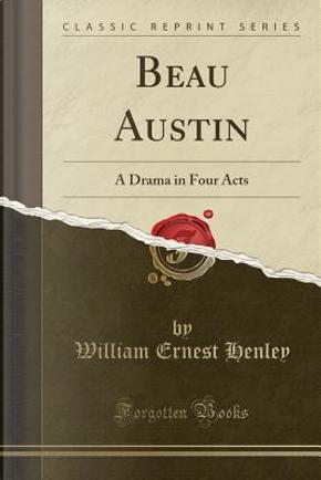 Beau Austin by William Ernest Henley