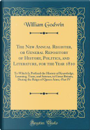 The New Annual Register, or General Repository of History, Politics, and Literature, for the Year 1810 by William Godwin