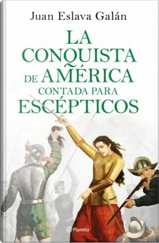 La conquista de América contada para escépticos by Juan Eslava Galán