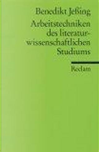 Arbeitstechniken des literaturwissenschaftlichen Studiums. by Benedikt Jeßing
