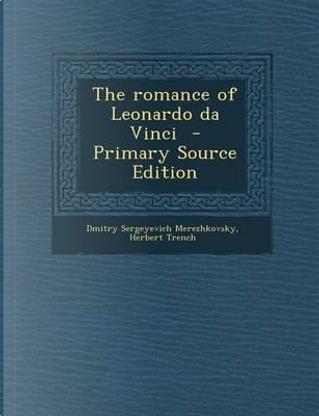 The Romance of Leonardo Da Vinci - Primary Source Edition by Saratovski I Gosudarstvenny I Universitet Im Ng Chernyshevsk