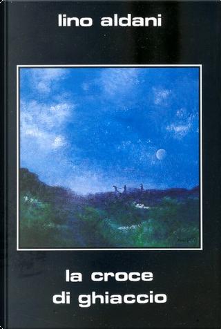 La croce di ghiaccio by Lino Aldani