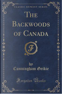 The Backwoods of Canada (Classic Reprint) by Cunningham Geikie
