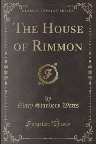 The House of Rimmon (Classic Reprint) by Mary Stanbery Watts