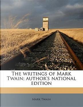 The Writings of Mark Twain; Author's National Edition by Mark Twain