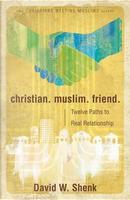 Christian. Muslim. Friend by David Shenk