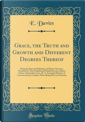 Grace, the Truth and Growth and Different Degrees Thereof by E. Davies