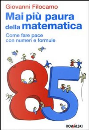 Mai più paura della matematica by Giovanni Filocamo