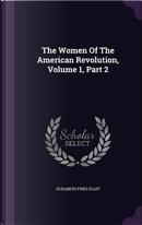 The Women of the American Revolution, Volume 1, Part 2 by Elizabeth Fries Ellet