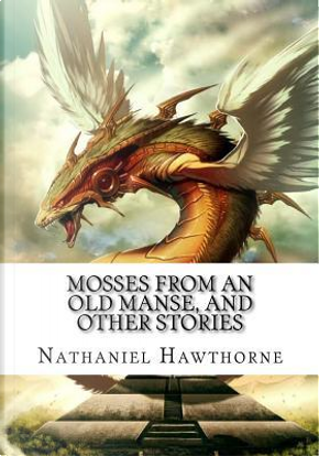 Mosses from an Old Manse, and Other Stories by NATHANIEL HAWTHORNE
