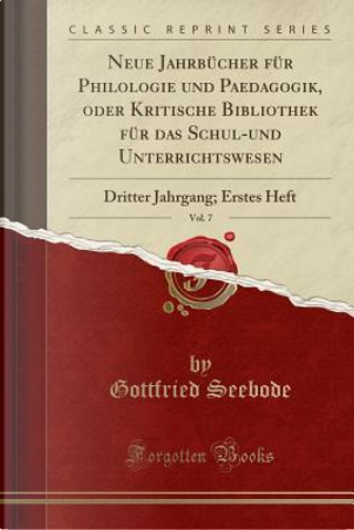 Neue Jahrbücher für Philologie und Paedagogik, oder Kritische Bibliothek für das Schul-und Unterrichtswesen, Vol. 7 by Gottfried Seebode