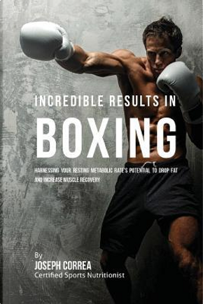 Incredible Results in Boxing by Joseph Correa