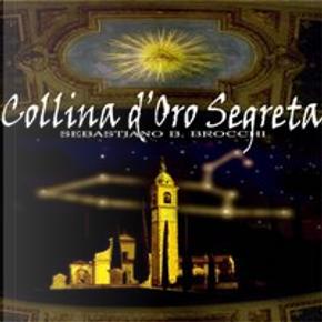 Collina d'oro segreta by Sebastiano B. Brocchi