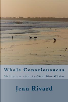 Whale Consciousness by Jean Rivard