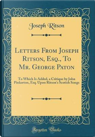 Letters From Joseph Ritson, Esq., To Mr. George Paton by Joseph Ritson