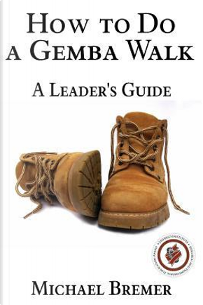 How to Do a Gemba Walk by Michael Bremer