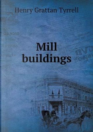 Mill Buildings by Henry Grattan Tyrrell