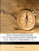 Zwei Philosophische Zeitgenossen Und Freunde G.B. Vico's, Volumes 1-2. by Karl Werner