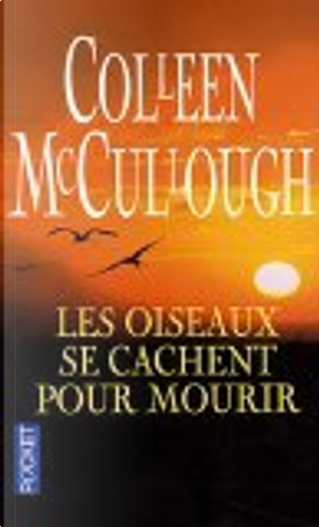 Les oiseaux se cachent pour mourir by Jacques Hall, Colleen McCullough, Jacqueline Lagrange