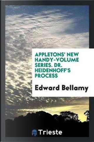 Appletons' New Handy-Volume Series. Dr. Heidenhoff's Process by Edward Bellamy