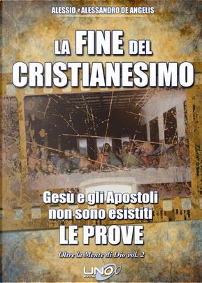 La fine del cristianesimo. Oltre la mente di Dio vol. 2 by Alessandro De Angelis, Alessio De Angelis