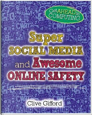 Super Social Media and Awesome Online Safety by CLIVE GIFFORD