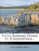 Petits Romans D'Hier Et D'Aujoud'hui... by Jules Gabriel Janin