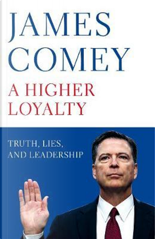 A Higher Loyalty by James B. Comey Jr.