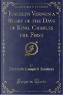 Joscelyn Vernon a Story of the Days of King, Charles the First (Classic Reprint) by Archibald Campbell Knowles