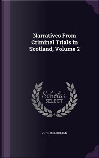Narratives from Criminal Trials in Scotland, Volume 2 by John Hill Burton