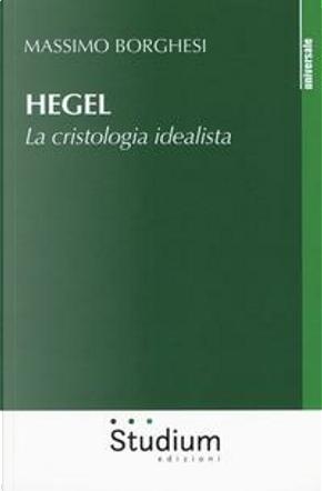 Hegel. La cristologia idealista by Massimo Borghesi