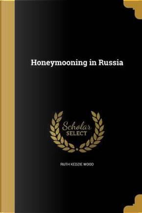 HONEYMOONING IN RUSSIA by Ruth Kedzie Wood
