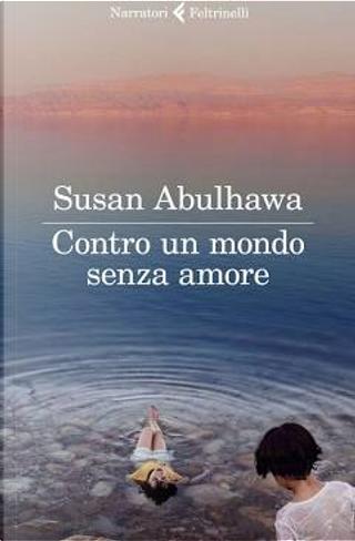 Contro un mondo senza amore by Susan Abulhawa