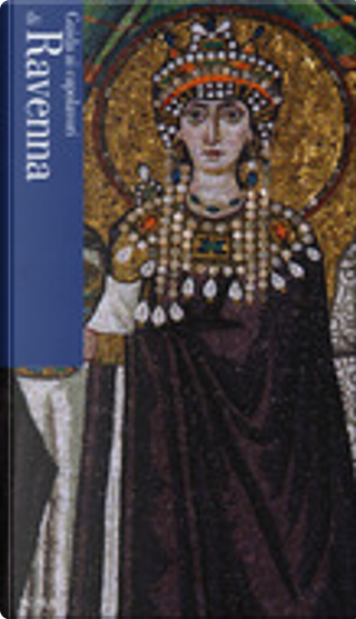 Guida ai capolavori di Ravenna by Federica Bustreo