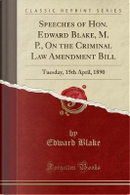 Speeches of Hon. Edward Blake, M. P., On the Criminal Law Amendment Bill by Edward Blake