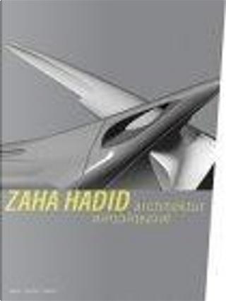 Zaha Hadid by Patrik Schumacher, Andreas Ruby