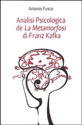 Analisi psicologica de «La metamorfosi» di Franz Kafka by Antonio Fusco