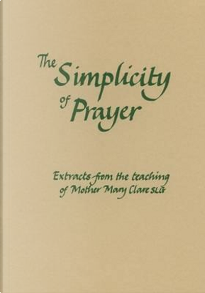The Simplicity of Prayer by Mary Clare Mother